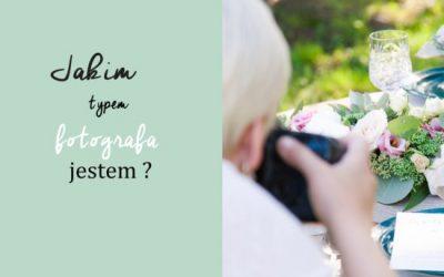Jakim typem fotografa jestem? | FOTOGRAFIA